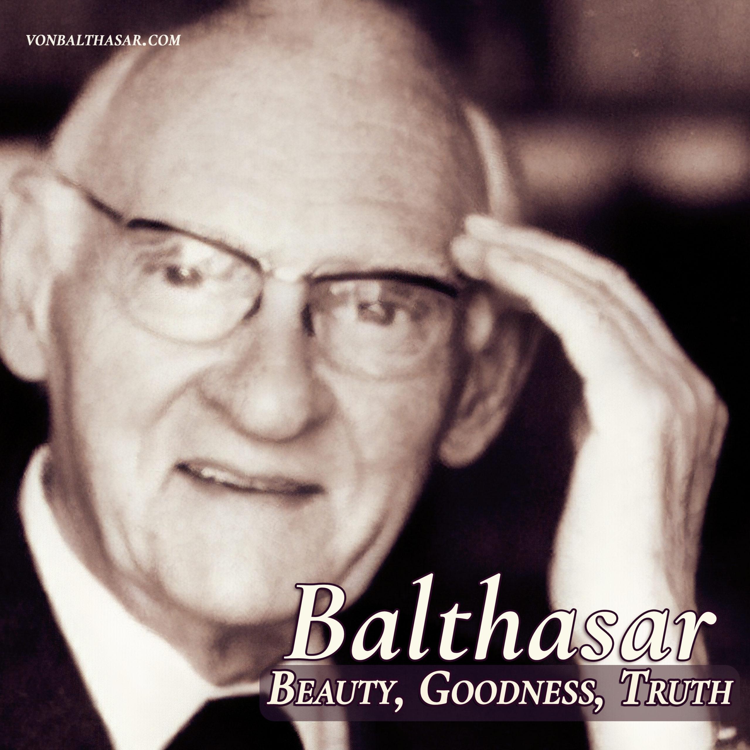 Balthasar:  Beauty, Goodness, Truth